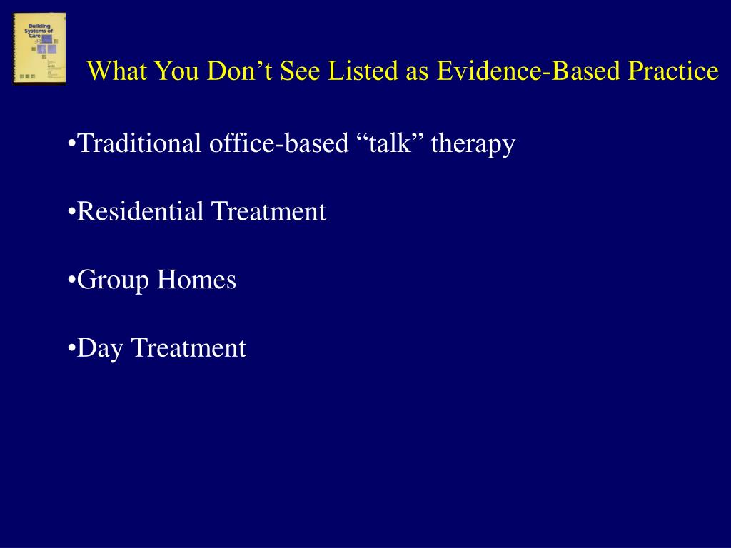 What You Don't See Listed as Evidence-Based Practice