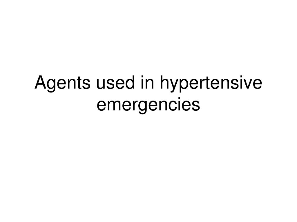 Agents used in hypertensive emergencies