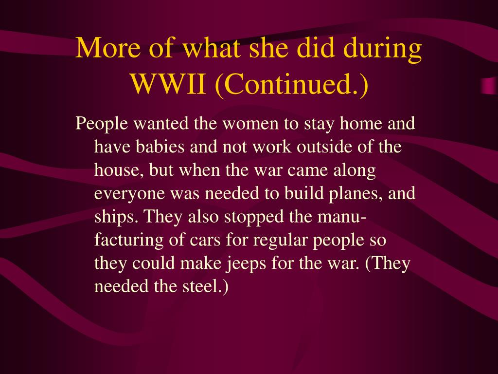 More of what she did during WWII (Continued.)