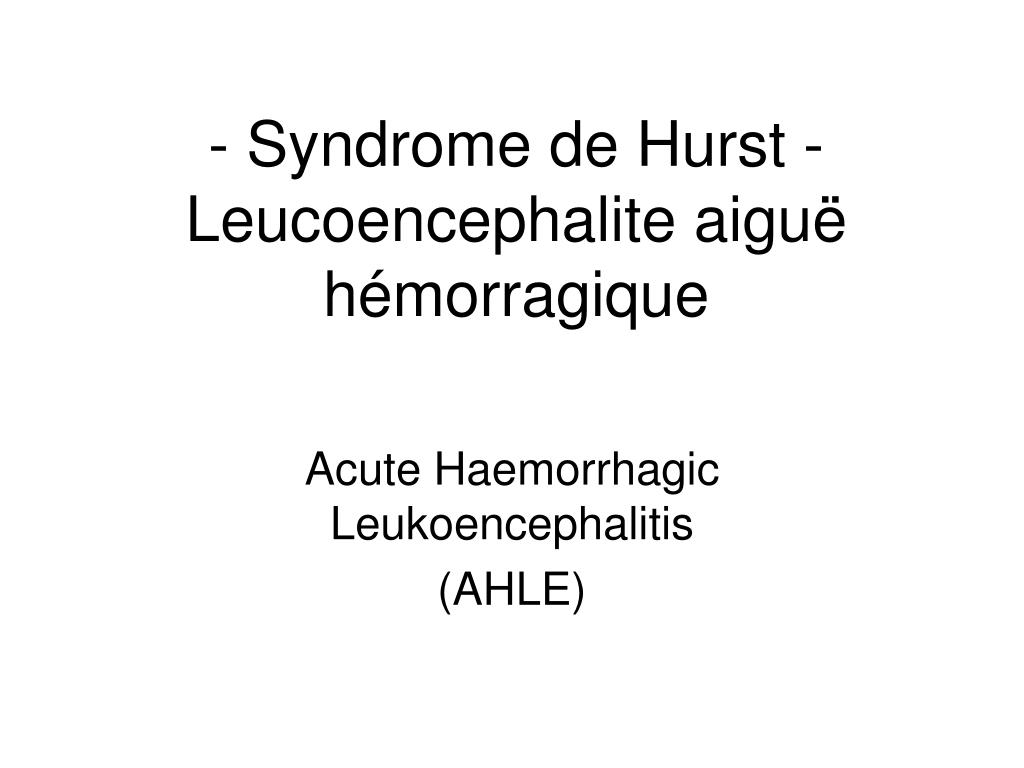 - Syndrome de Hurst - Leucoencephalite aigu