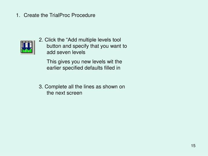 Create the TrialProc Procedure