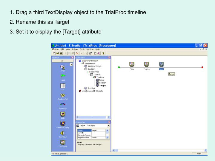 1. Drag a third TextDisplay object to the TrialProc timeline