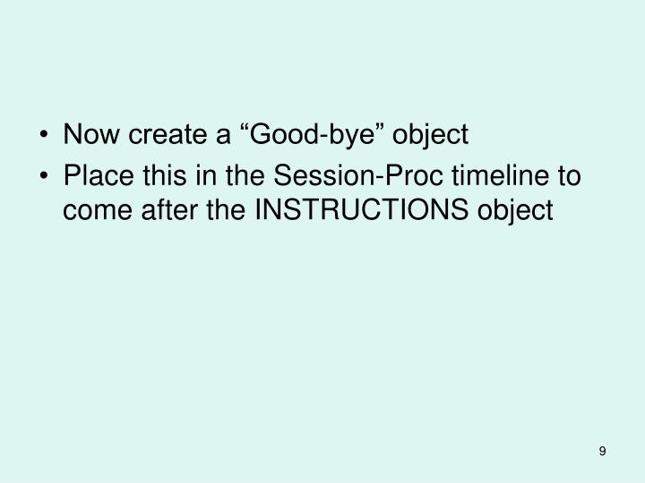 "Now create a ""Good-bye"" object"