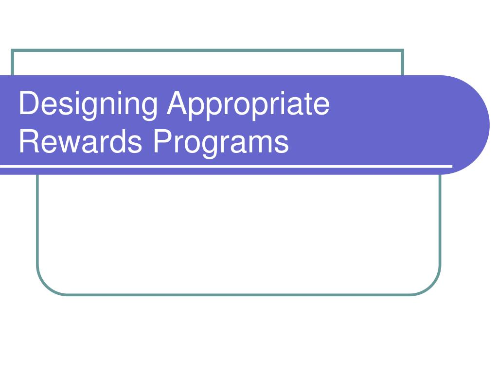 Designing Appropriate Rewards Programs
