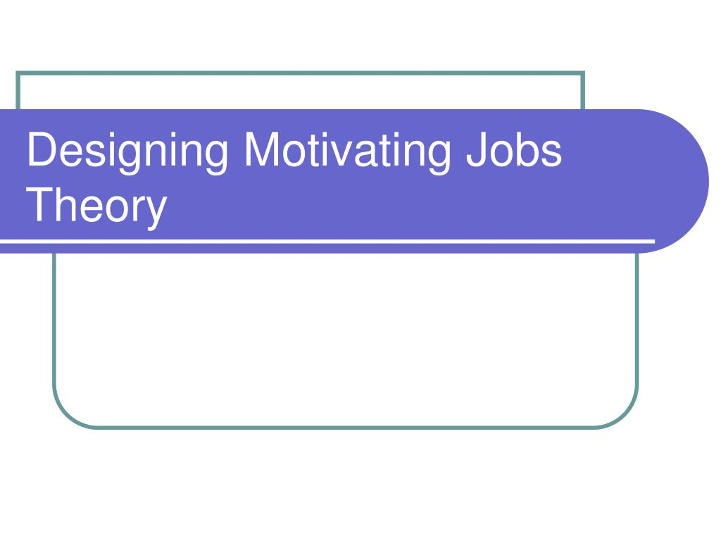 Designing Motivating Jobs Theory