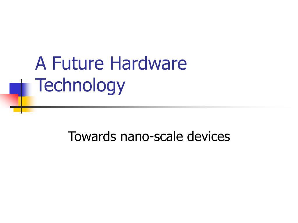 A Future Hardware Technology