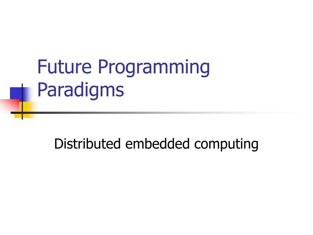 Future Programming Paradigms