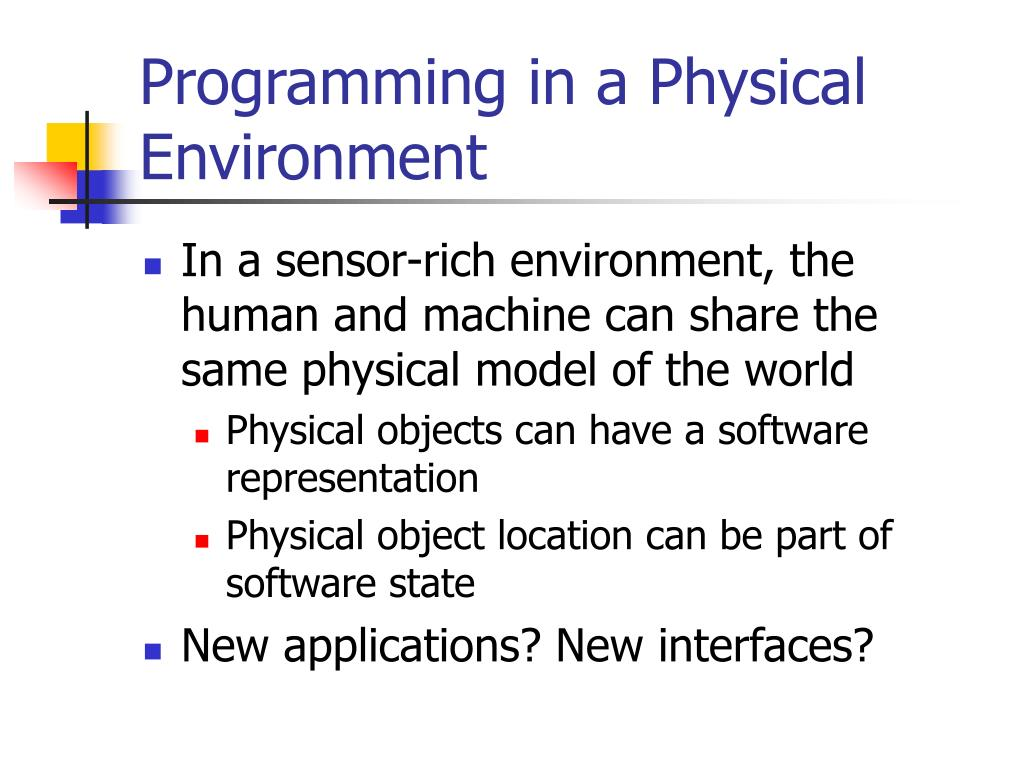 Programming in a Physical Environment