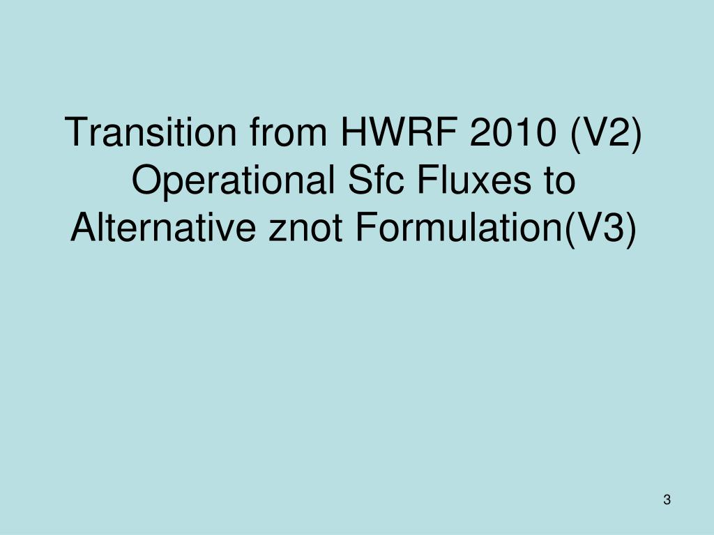 Transition from HWRF 2010 (V2) Operational Sfc Fluxes to Alternative znot Formulation(V3)