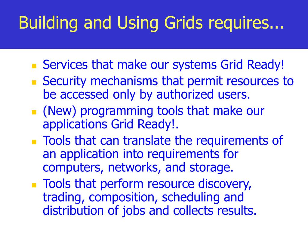 Building and Using Grids requires...