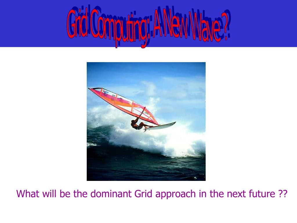 Grid Computing: A New Wave ?