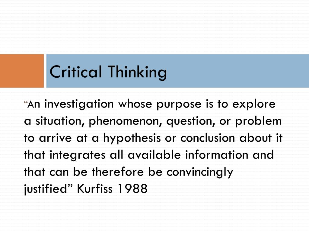 "critical thinking ppt ""critical thinking is reasonable, reflective thinking that is focused on deciding what to believe or do"" robert workshop 1 - the art of critical thinking."