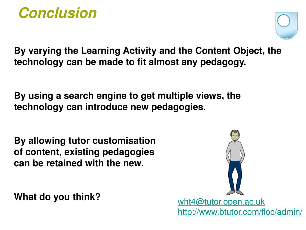 By varying the Learning Activity and the Content Object, the technology can be made to fit almost any pedagogy.