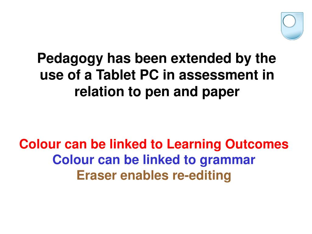 Pedagogy has been extended by the use of a Tablet PC in assessment in relation to pen and paper