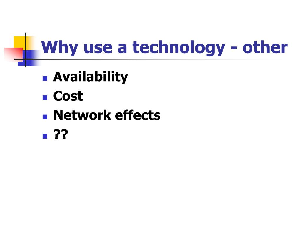 Why use a technology - other