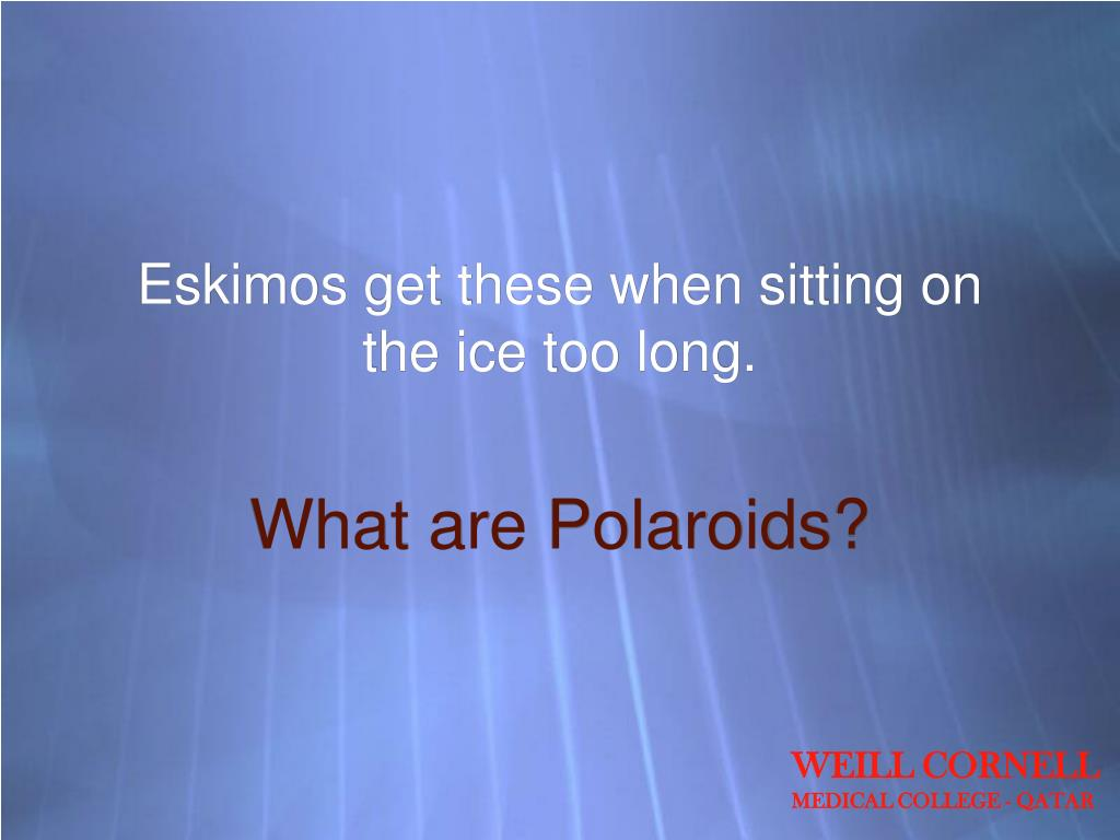 Eskimos get these when sitting on the ice too long.
