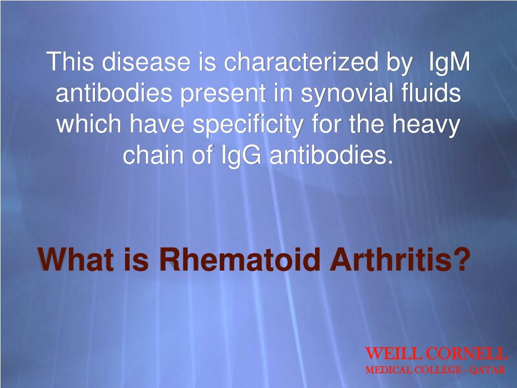 This disease is characterized by  IgM antibodies present in synovial fluids