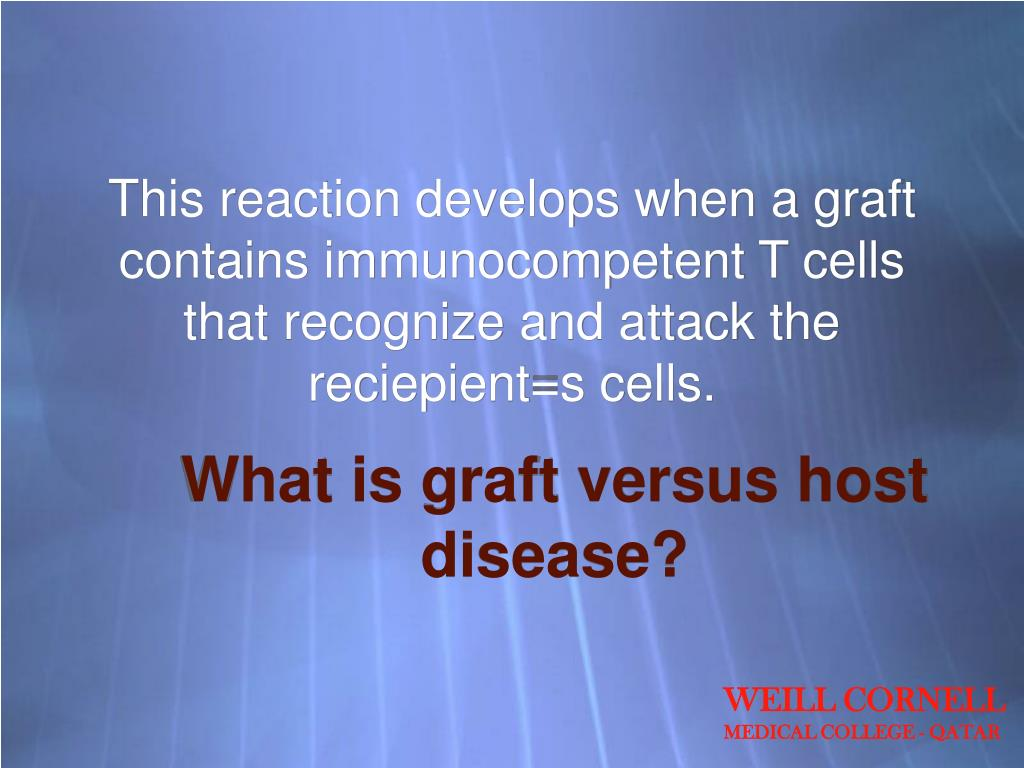 This reaction develops when a graft contains immunocompetent T cells that recognize and attack the reciepient=s cells.