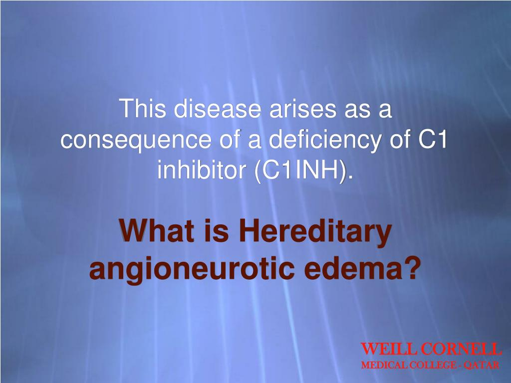 This disease arises as a consequence of a deficiency of C1 inhibitor (C1INH).