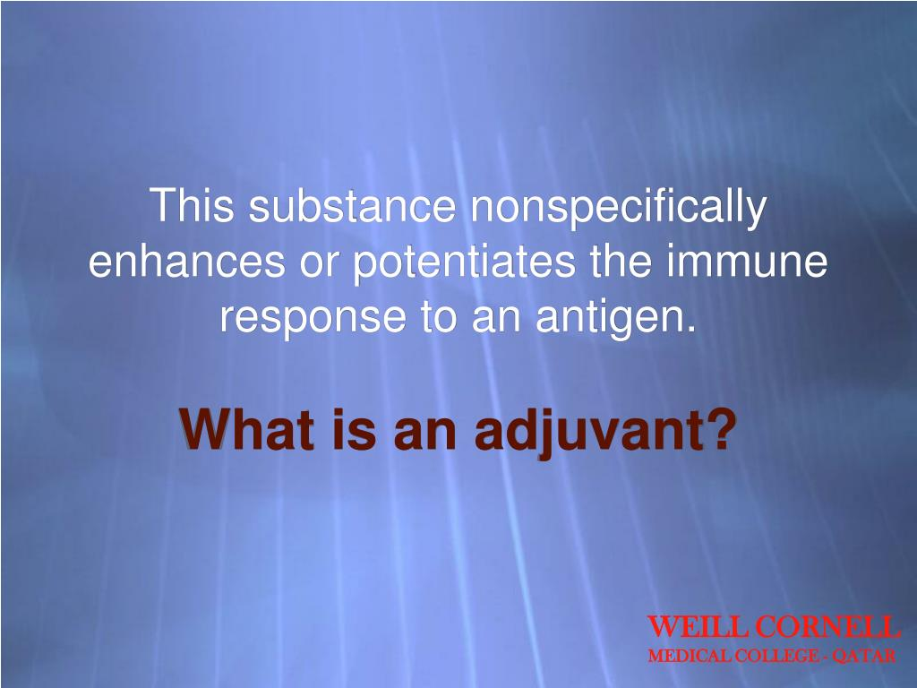 This substance nonspecifically enhances or potentiates the immune response to an antigen.