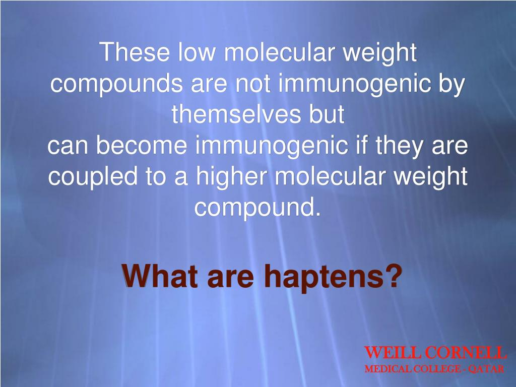 These low molecular weight compounds are not immunogenic by themselves but