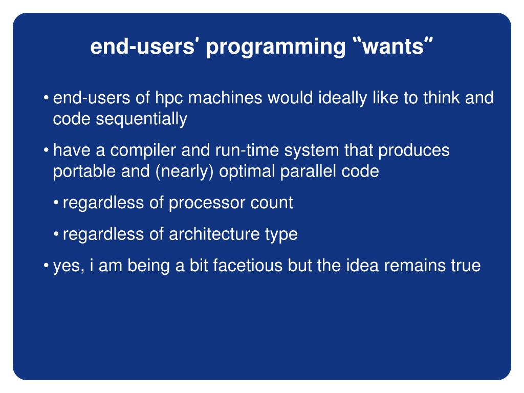 end-users of hpc machines would ideally like to think and code sequentially