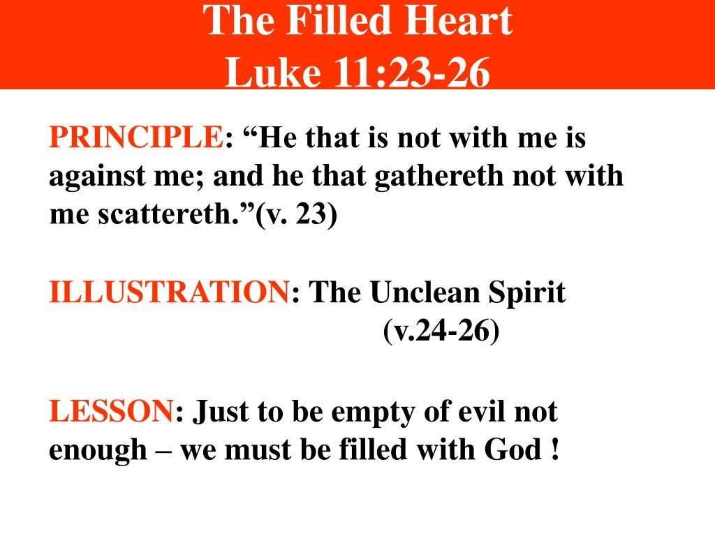 The Filled Heart                           Luke 11:23-26