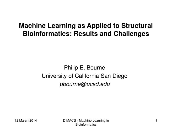 Machine learning as applied to structural bioinformatics results and challenges l.jpg