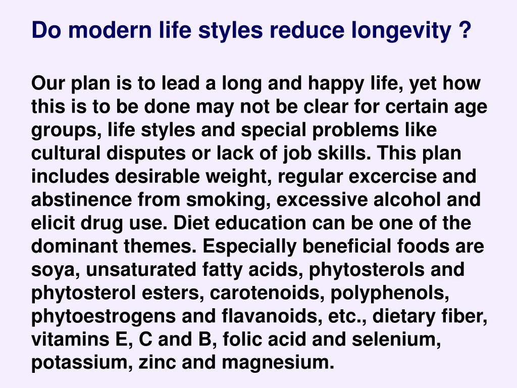 Do modern life styles reduce longevity ?