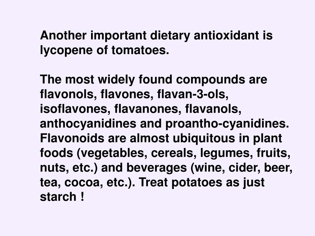 Another important dietary antioxidant is lycopene of tomatoes.