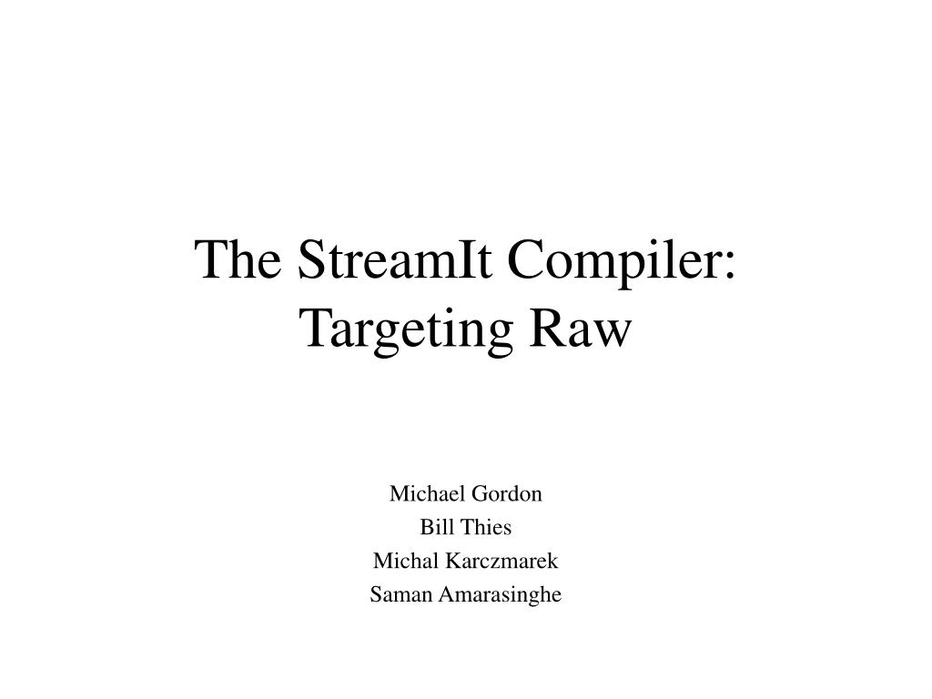 The StreamIt Compiler: Targeting Raw