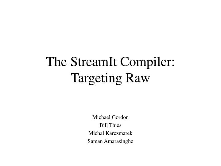 The streamit compiler targeting raw l.jpg