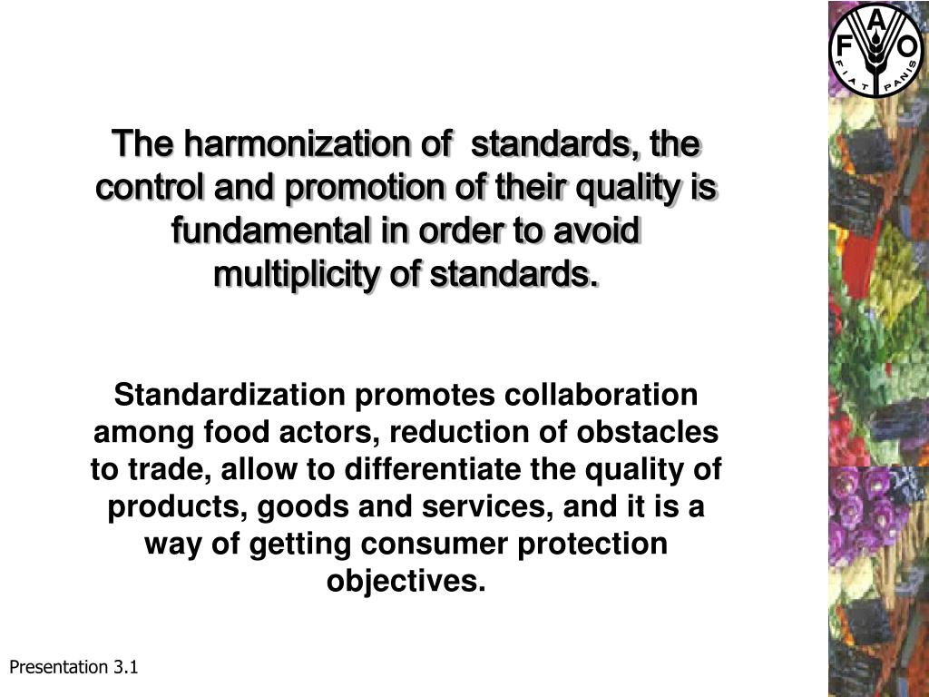 The harmonization of  standards, the control and promotion of their quality is fundamental in order to avoid  multiplicity of standards.