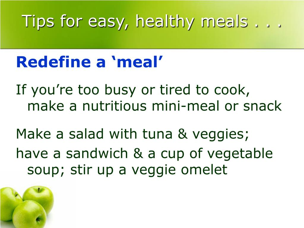 Tips for easy, healthy meals . . .