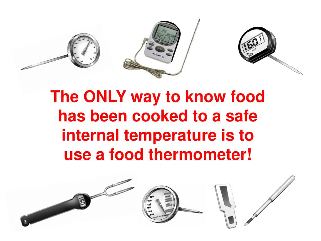 The ONLY way to know food has been cooked to a safe internal temperature is to use a food thermometer!
