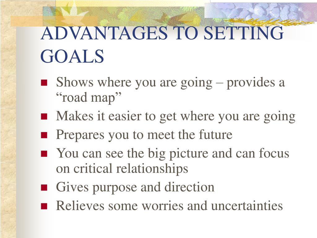 ADVANTAGES TO SETTING GOALS