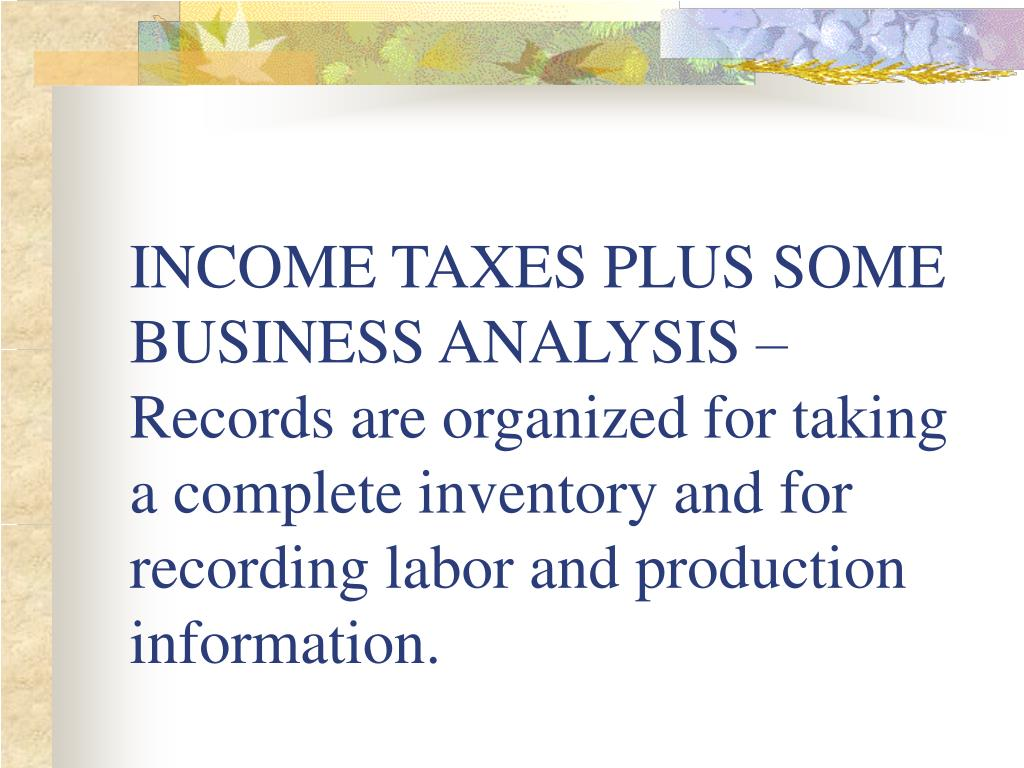 INCOME TAXES PLUS SOME BUSINESS ANALYSIS – Records are organized for taking a complete inventory and for recording labor and production information.