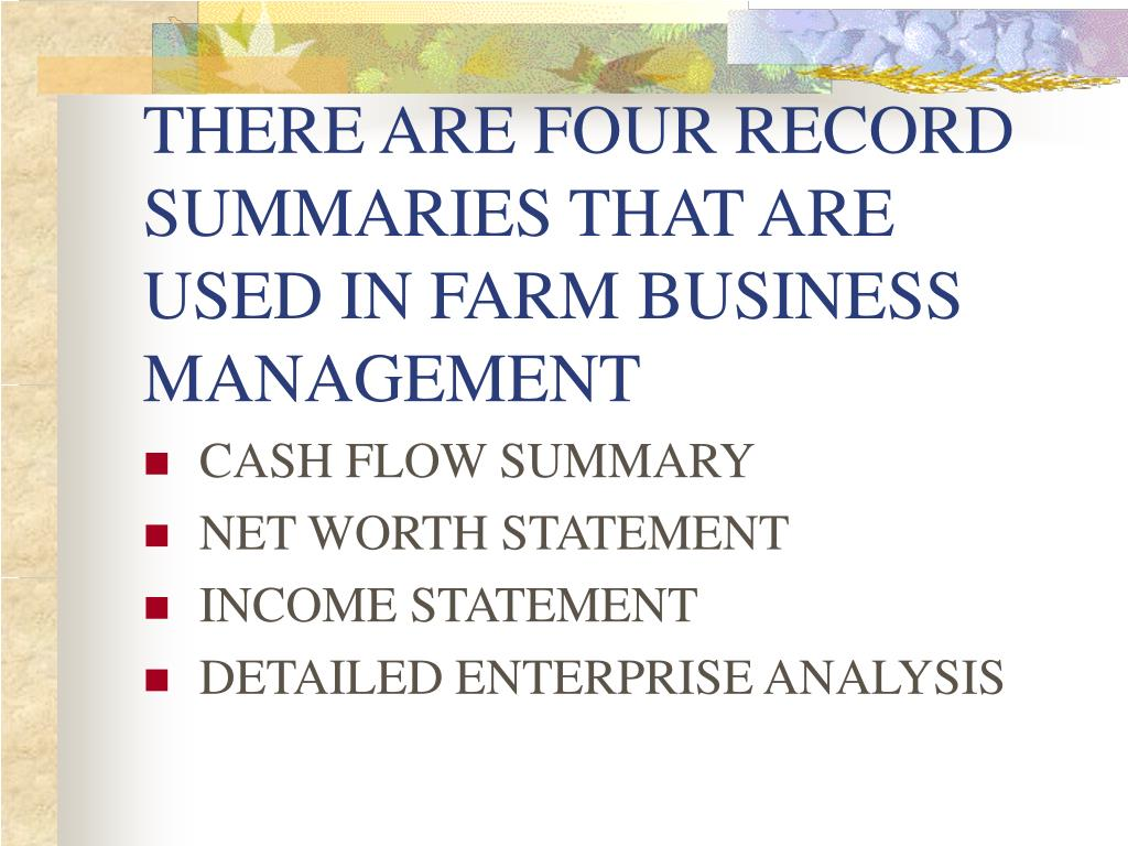 THERE ARE FOUR RECORD SUMMARIES THAT ARE USED IN FARM BUSINESS MANAGEMENT