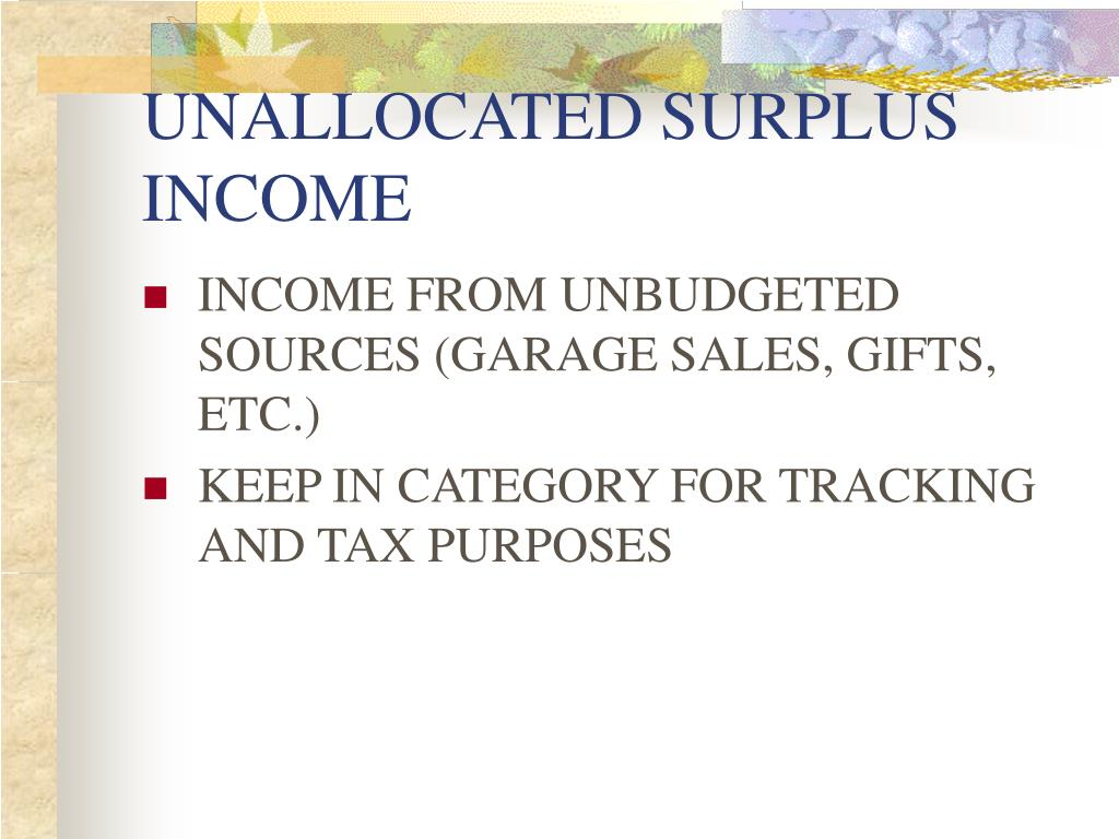 UNALLOCATED SURPLUS INCOME