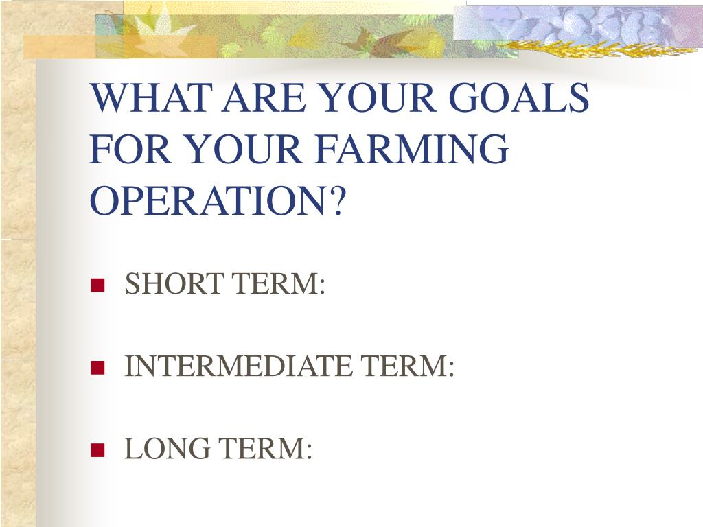 WHAT ARE YOUR GOALS FOR YOUR FARMING OPERATION?
