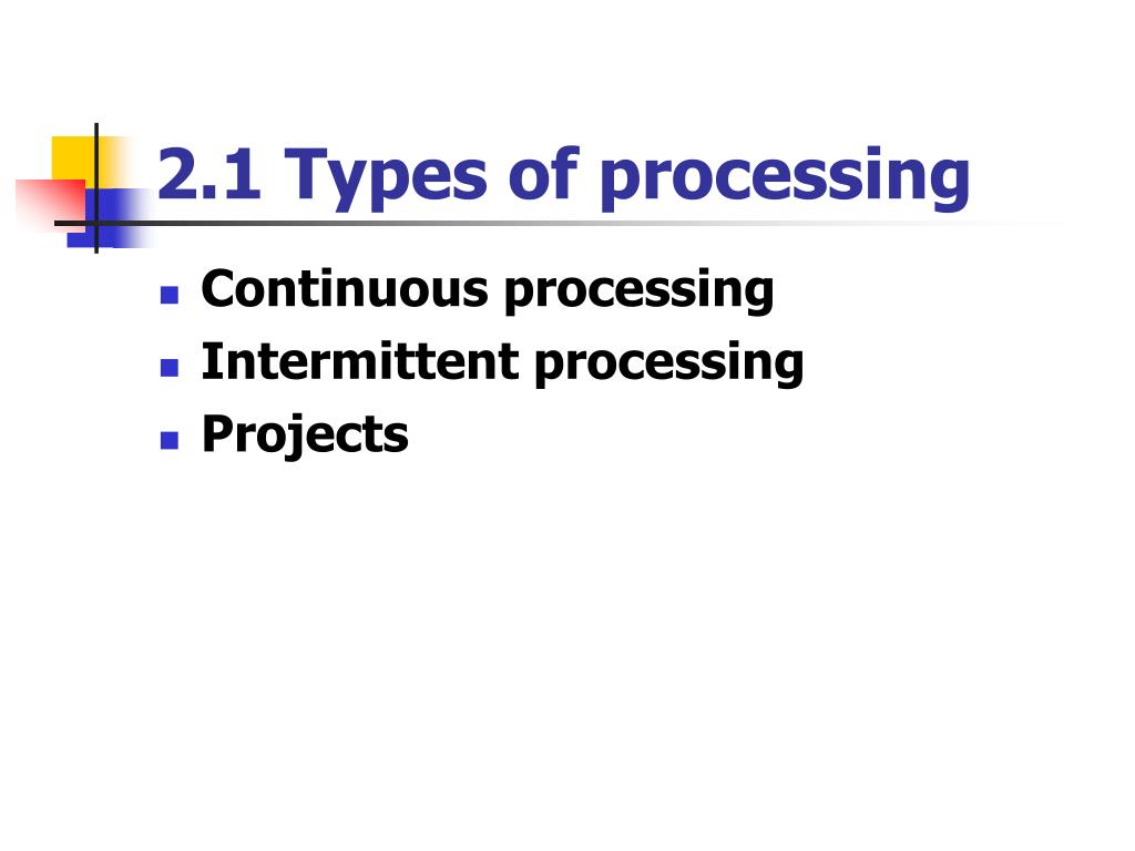 2.1 Types of processing