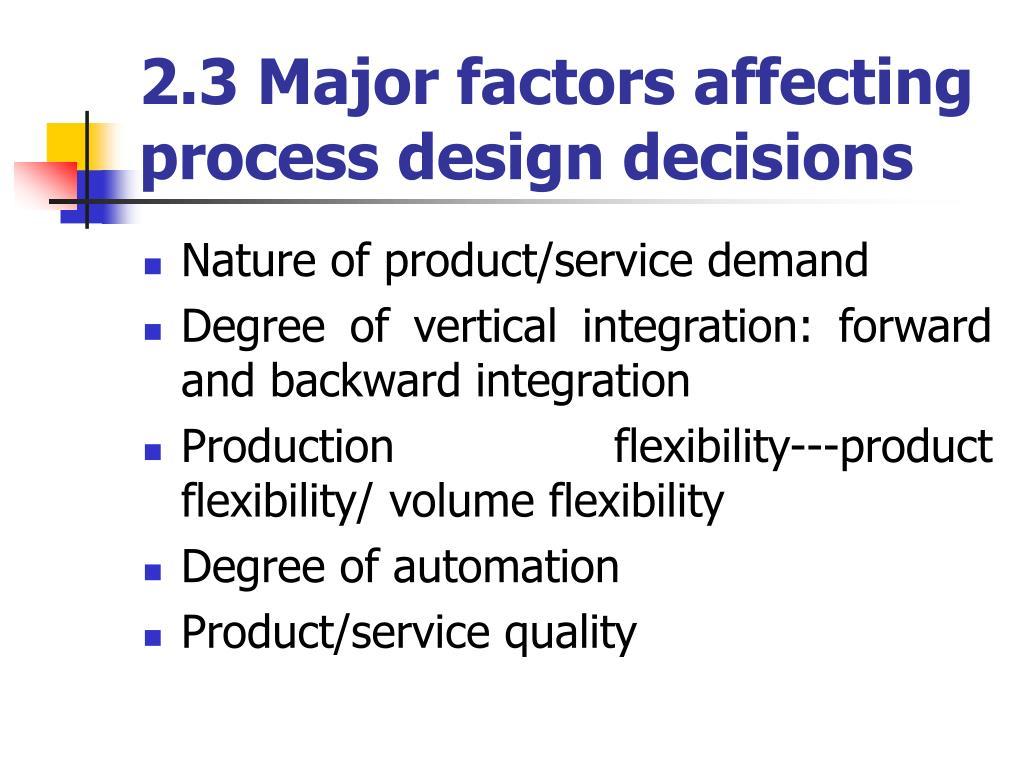 2.3 Major factors affecting process design decisions