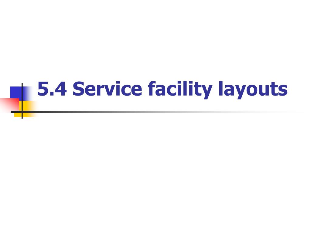 5.4 Service facility layouts