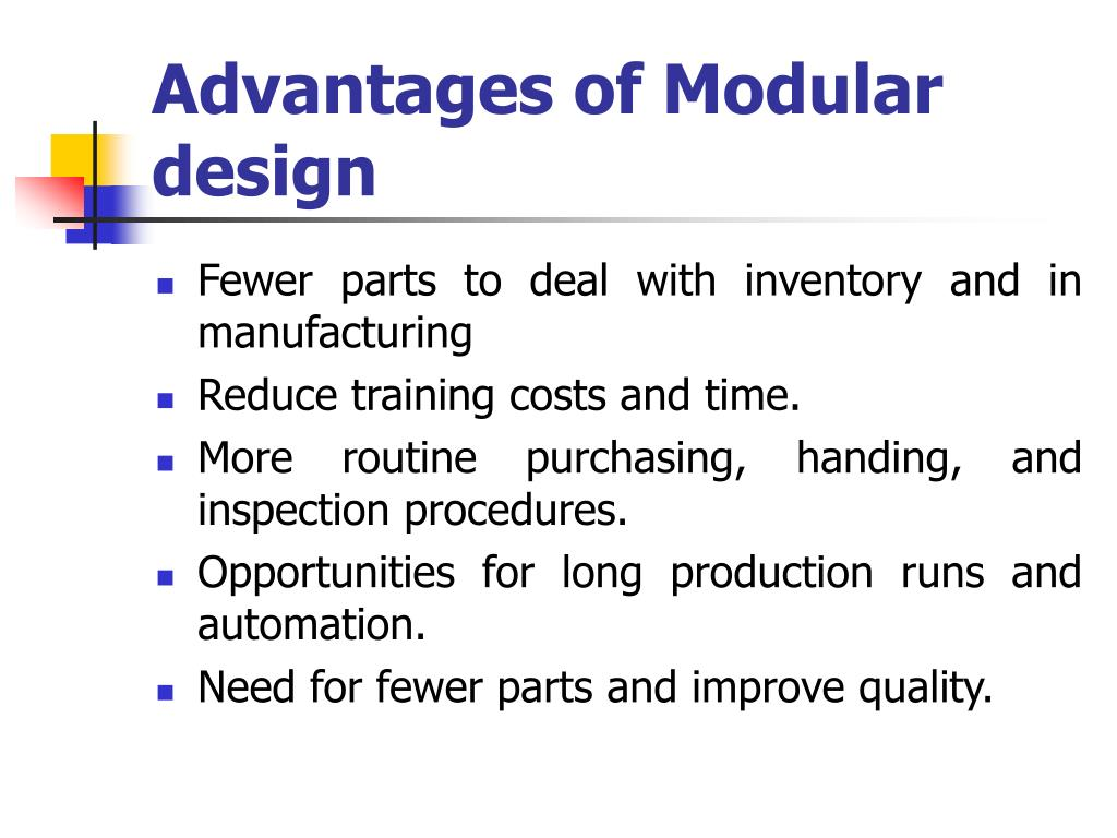 Advantages of Modular design