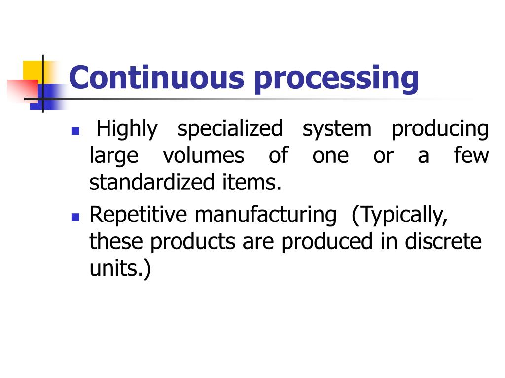 Continuous processing