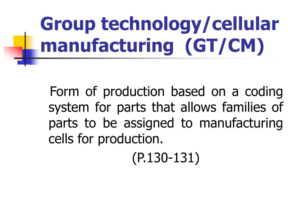 Group technology/cellular manufacturing  (GT/CM)