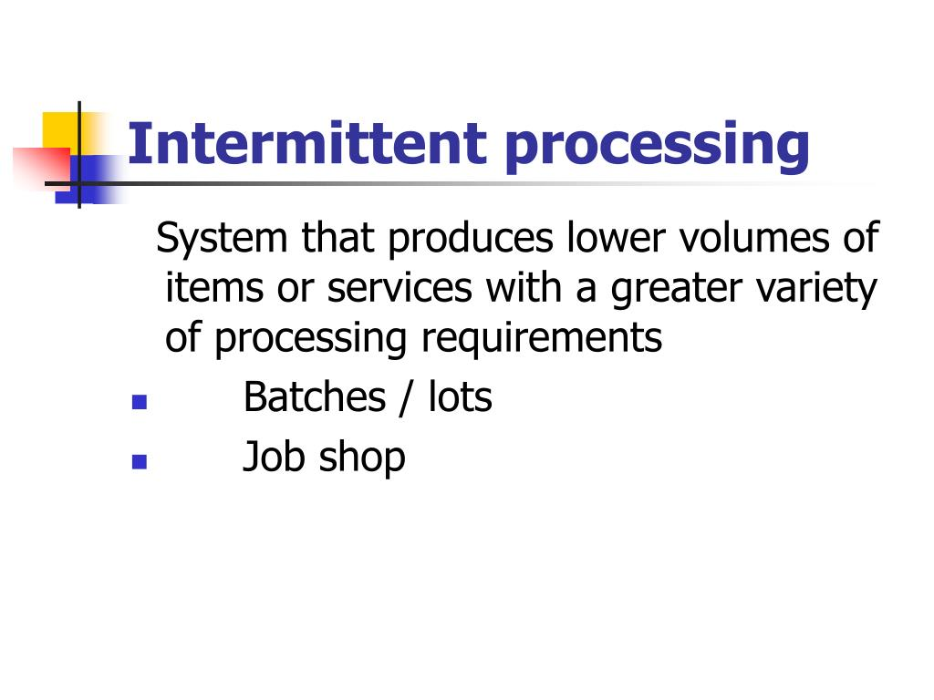 Intermittent processing