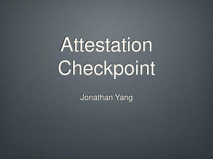 Attestation checkpoint