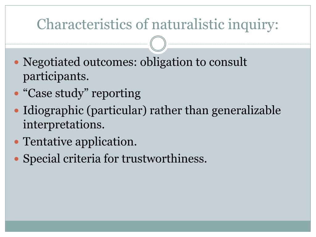 Characteristics of naturalistic inquiry: