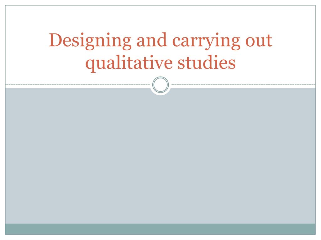 Designing and carrying out qualitative studies